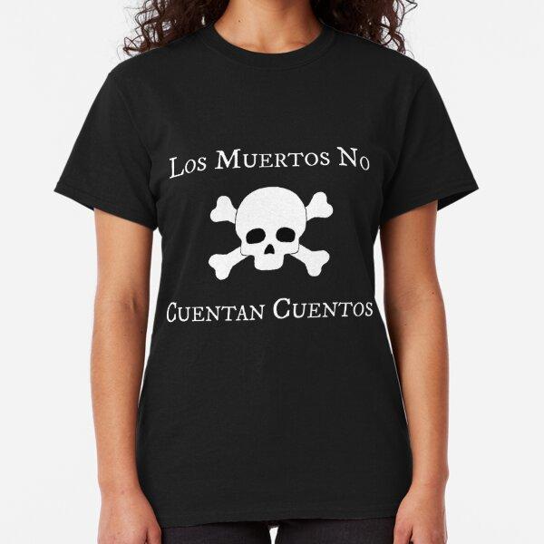 Los Muertos No Cuentan Cuentos - Dead Men Tell No Tales Classic T-Shirt