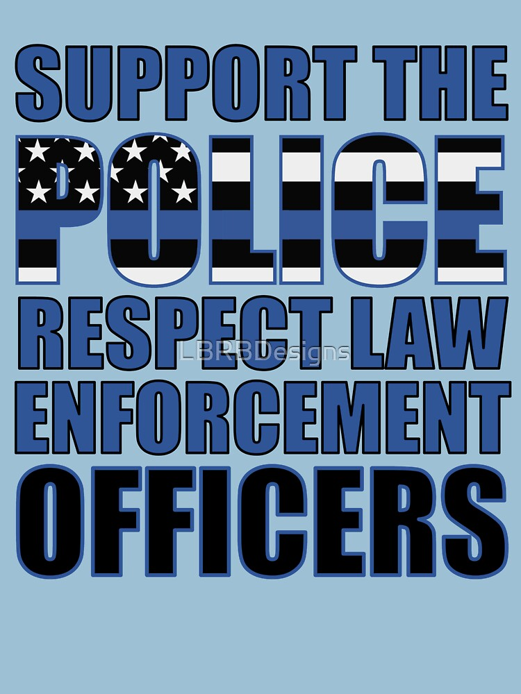 4967-Support The Police-Respect Law Enforcement Officers von LBRBDesigns