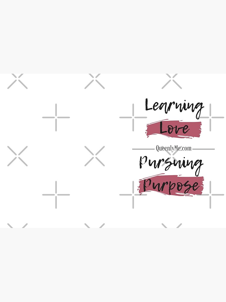 Learning Love, Pursuing Purpose by QueenlyMe