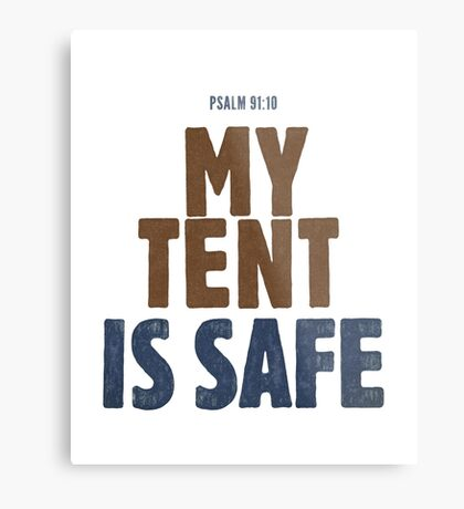 My tent is safe - Psalm 91:10 Metal Print