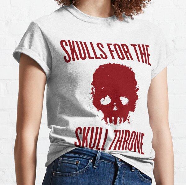 Skulls for the Skull Throne Classic T-Shirt