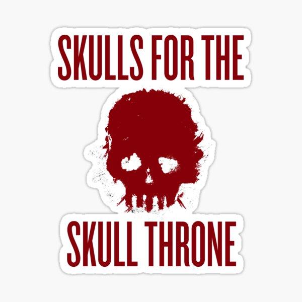 Skulls for the Skull Throne Sticker