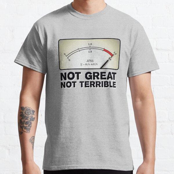 Not Great Not Terrible - 'Chernobyl' Fan Art Classic T-Shirt