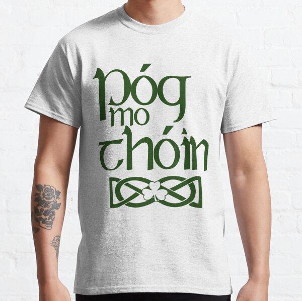 Pog Mo Thoin (Kiss My Ass) Classic T-Shirt