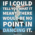 The Point of Dancing - Isadora Duncan Quote by infinitetango