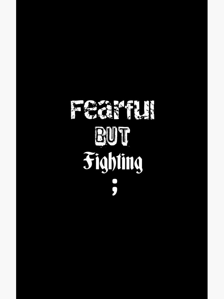 Fearful but Fighting - Semi-Colon by HayQuinn