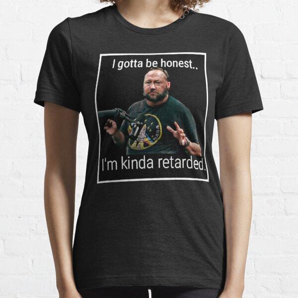 "Alex Jones - Not Gonna Lie ""I'm kinda r worded"" Essential T-Shirt"