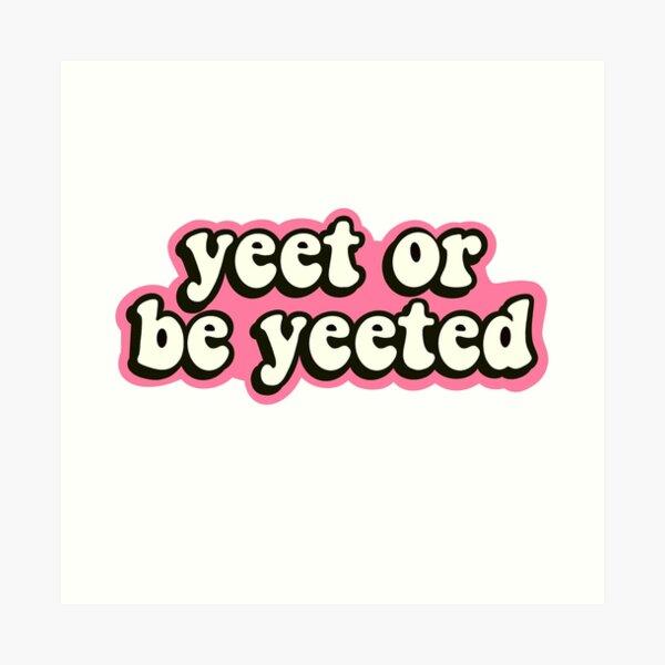 yeet or be yeeted pink Art Print