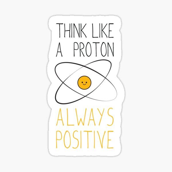Think Like a Proton, Always Positive :) Sticker