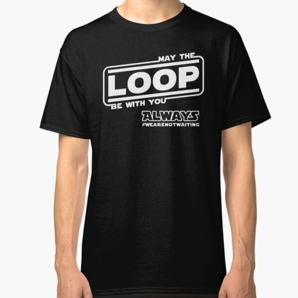 May the Loop be with you. Always. (white text) Classic T-Shirt