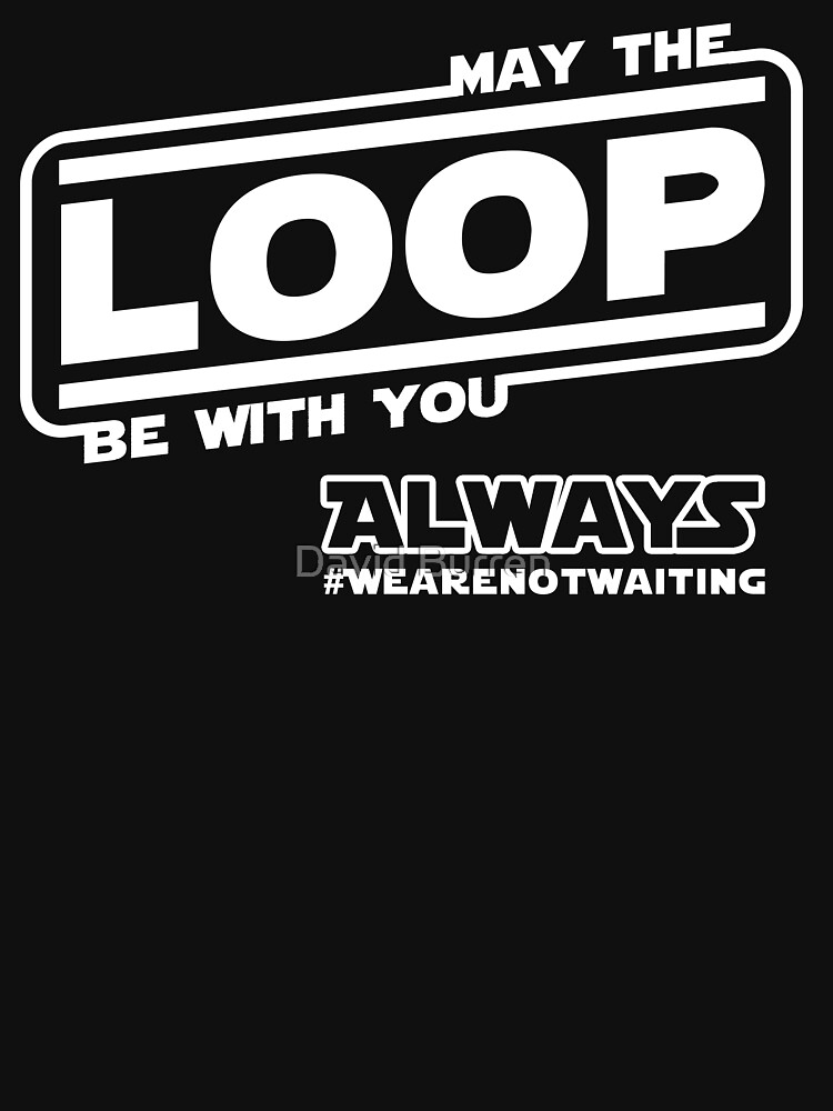 May the Loop be with you. Always. (white text) by DavidBurren
