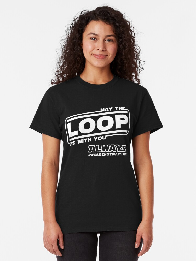 Alternate view of May the Loop be with you. Always. (white text) Classic T-Shirt