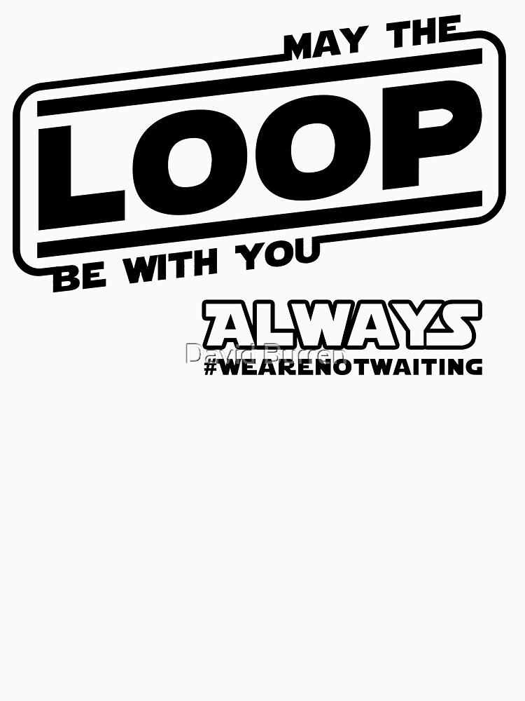 May the Loop be with you. Always. (black text) by DavidBurren