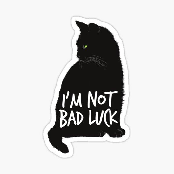 I'm Not Bad Luck - Black cats Sticker
