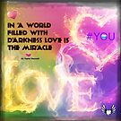 Love is love, a miracle in darkness. by TaylerMacneill