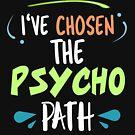 I've Chosen The Psycho Path Psychologe Wortspiel von Basti09