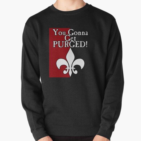 Copy of You Gonna Get Purged Fleur De Lis Pullover Sweatshirt