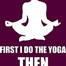 First I do the yoga, then, I do things by wordpower900
