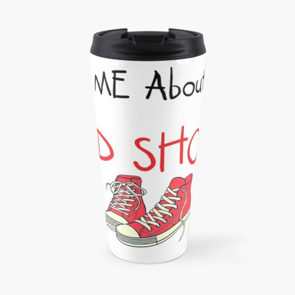 Ask me about my red shoes Travel Mug