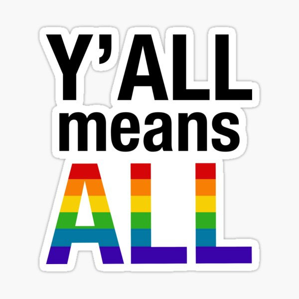 Y'all Means All LGBTQ+ Sticker