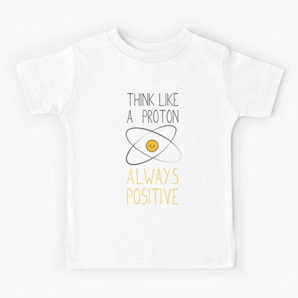 Think Like a Proton, Always Positive :) Kids T-Shirt