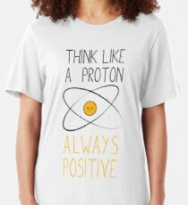 Think Like a Proton, Always Positive :) Slim Fit T-Shirt