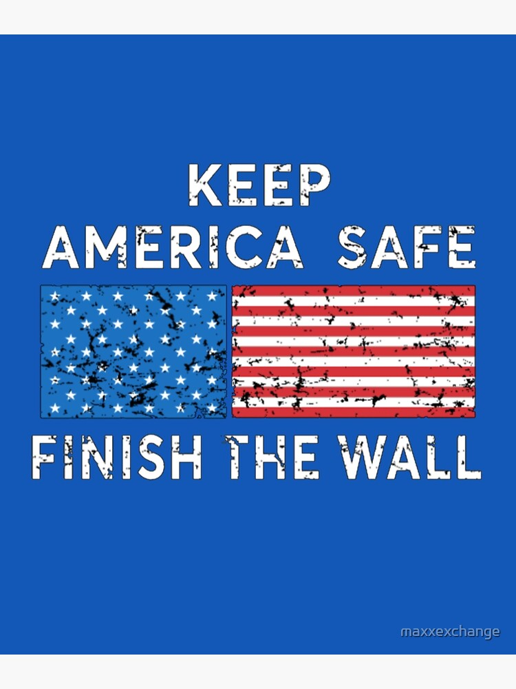 Donald trump, Keep America Safe, Finish the Wall. by maxxexchange