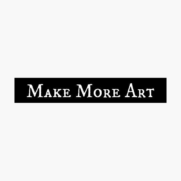 Make More Art Photographic Print