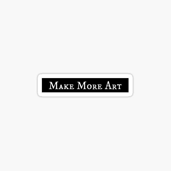 Make More Art Sticker
