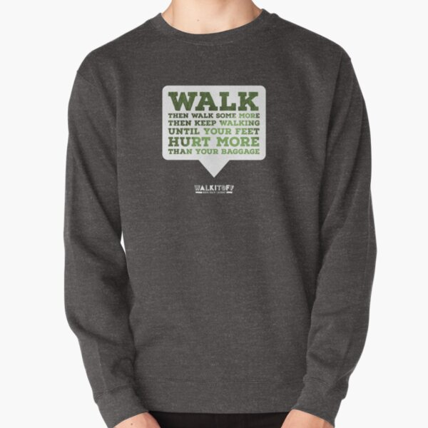 """WALKITOFF """"Until your feet hurt more than your baggage."""" Pullover Sweatshirt"""