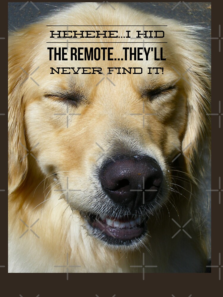 "Funny Golden Retriever Shirt, ""HeHeHe...I Hid The Remote They'll Never Find It"" by maryspeer"