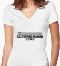 Not Even Close Baby! Women's Fitted V-Neck T-Shirt