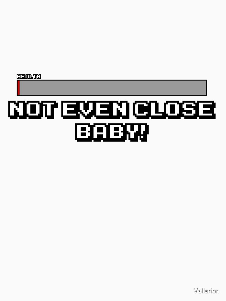 Not Even Close Baby! | Unisex T-Shirt