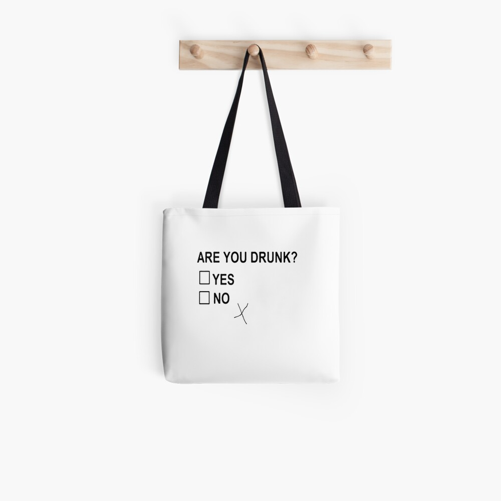 Are You Drunk Tote Bag