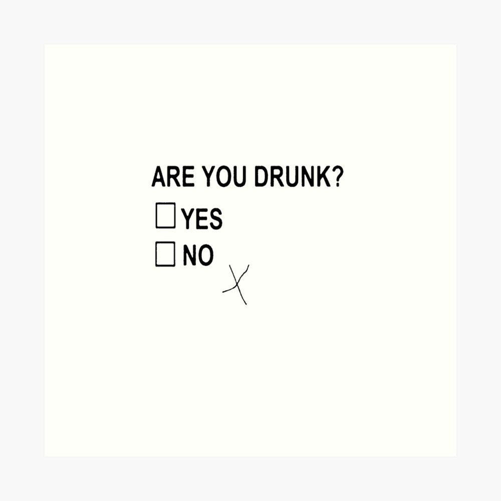 Are You Drunk Art Print