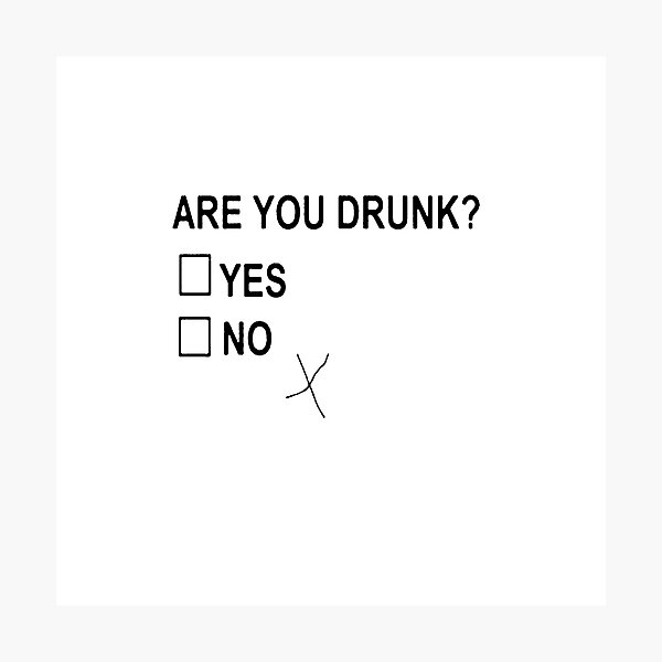 Are You Drunk Yes No Checkbox Photographic Print