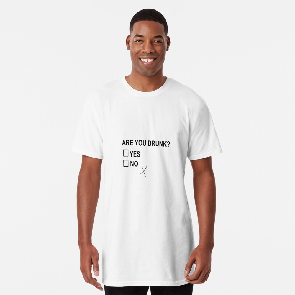 Are You Drunk Long T-Shirt