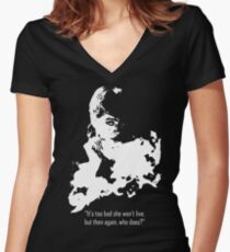 It's too bad she won't live, but then again, who does? Women's Fitted V-Neck T-Shirt