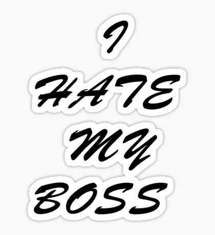 I Hate My Boss Sticker