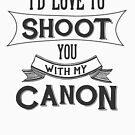 I'd love to shoot you with my Canon by Amy Grace