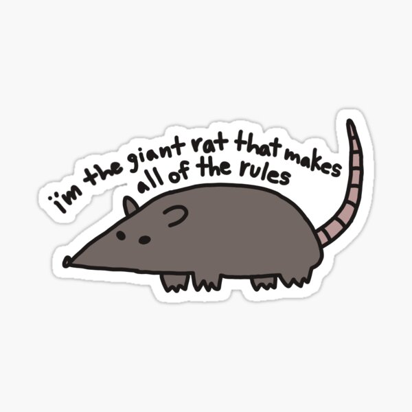 I'm The Giant Rat That Makes All Of The Rules Sticker