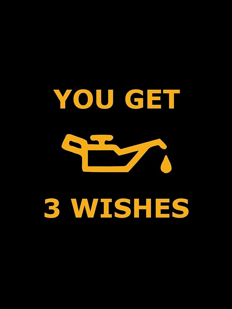 You Get 3 Wishes - Oil Light Mechanics by joehx