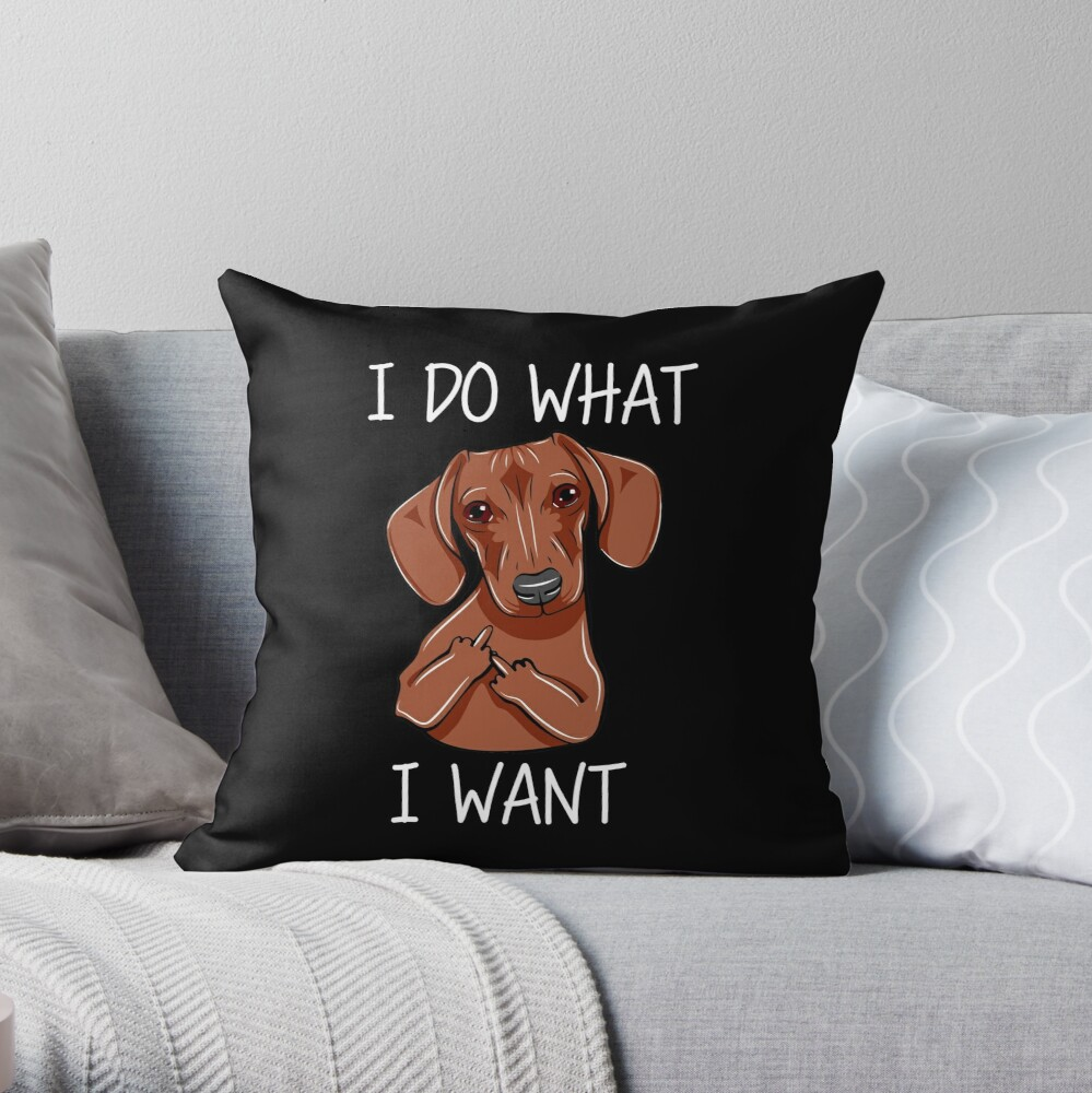 Dachshund I Do What I Want Throw Pillow