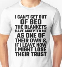 I Can't Get Out Of Bed The Blankets Have Accepted Me As One Of Their Own Unisex T-Shirt