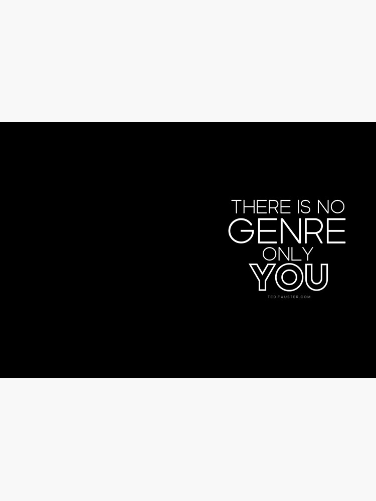 There Is No Genre Only You by TFCreative