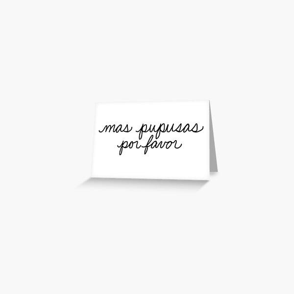 Mas Pupusas Por Favor Greeting Card