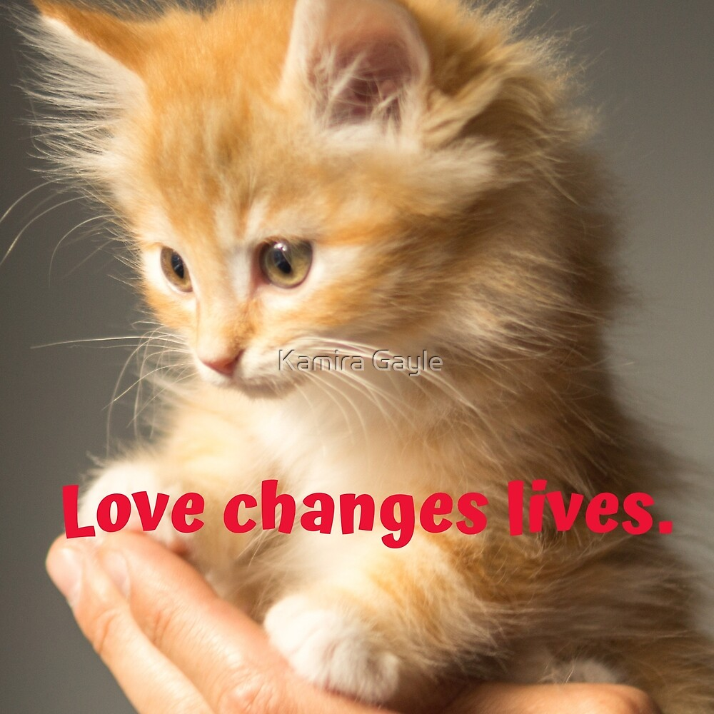Love changes lives. by Kamira Gayle