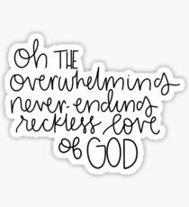Overwhelming never ending reckless love  Sticker