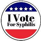 I Vote for Syphilis by GalsGuide