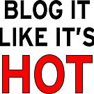 Blog it like it's hot by wordpower900